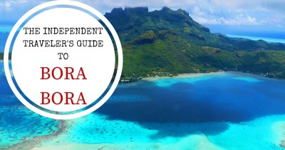 The Independent Traveler's Guide To Bora Bora | X Days In Y