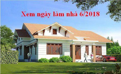 Xem ngày làm nhà tháng 6 năm 2018