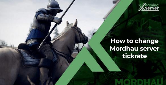 How to change Mordhau server tickrate