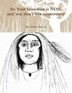 So Your Grandma is NDN, and you don't like controversy By Juan Benito Mancias