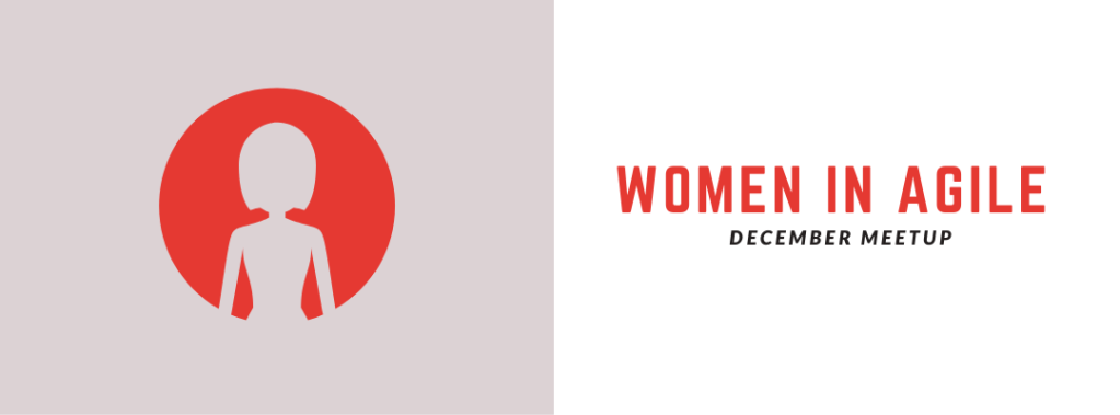 Women in Agile: December Meetup