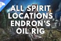 All Spirit Locations Endron's Oilrig