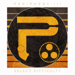 PERIPHERY 新作情報 「III: SELECT DIFFICULTY」