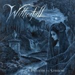 WITHERFALL 新作情報『A PRELUDE TO SORROW』