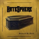 HATESPHERE 新作情報『REDUCED TO FLESH』