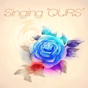 """Singing """"OURS"""