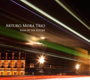 Arturo Mora Trio - Sign of the Future (2014)