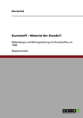 Kunststoff - Material der Stunde?!: Möbeldesign und Wohngestaltung mit Kunststoffen um 1968