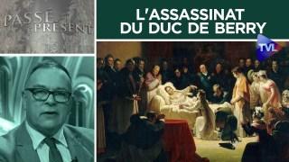 L'assassinat du duc de Berry – Passé-Présent n°269 – TVL