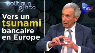 Vers un tsunami bancaire en Europe – Politique & Eco n° 254 – TVL