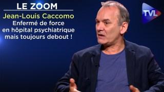 Enfermé de force en hôpital psychiatrique mais toujours debout ! – Le Zoom – Jean-Louis Caccomo