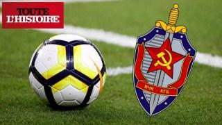 Le Football, l'arme ultime du KGB ? – Toute l'Histoire