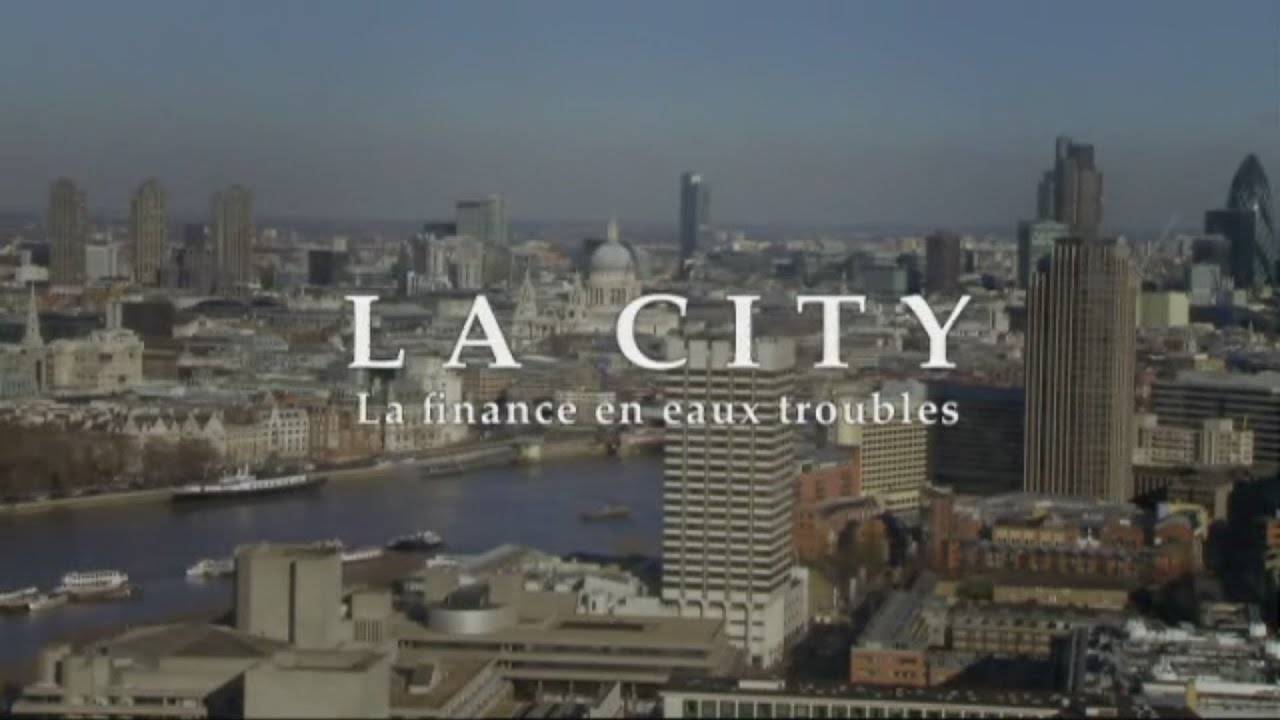 [Doc à Voir] – La City, la finance en eaux troubles.