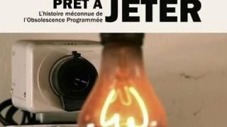 [Doc à Voir] – Prêt à jeter – l'obsolescence programmée