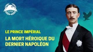 La Petite Histoire : La mort héroïque du Prince Impérial
