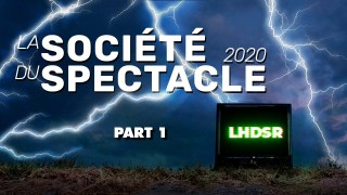 LHDSR – LA SOCIÉTÉ DU SPECTACLE 2020 [PART 1]