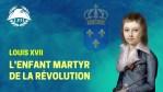 LPH – Louis XVII, l'enfant martyr de la Révolution