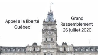 Appel à la liberté  / Québec  / Grand Rassemblement du 26 juillet 2020