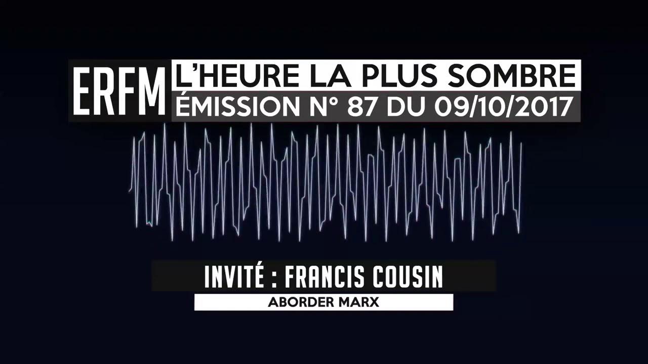 ERFM - L'Heure la plus sombre n°87 - Francis Cousin - Le jeune Karl Marx - 09/10/2017