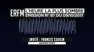 ERFM – L'Heure la plus sombre n°87 – Francis Cousin – Le jeune Karl Marx – 09/10/2017