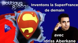 Faisons de la France d'après une Super France – Politique & Eco n°263 avec Idriss Aberkane – TVL