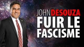 JOHN DESOUZA – FUIR LE FASCISME