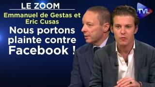Nous portons plainte contre Facebook ! – Le Zoom – Emmanuel de Gestas et Eric Cusas – TVL