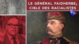 Qui est le Général Faidherbe, cible des racialistes ? – Passé-Présent n°274 – TVL