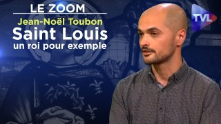 Saint Louis, un roi pour exemple – Jean-Noël Toubon – Le Zoom – TVL