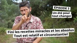 Un été pour tout changer (épisode 3) Fini les recettes miracles et les absolu !