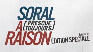 Soral a (presque toujours) raison – Épisode 16 (édition spéciale disponible pour tous !)