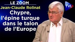 Chypre, l'épine turque dans le talon de l'Europe – Le Zoom – Jean-Claude  Rolinat – TVL