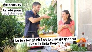 Un été pour tout changer EP 10 : le jus longévité et LE VRAI gaspacho avec Felicia Segovia