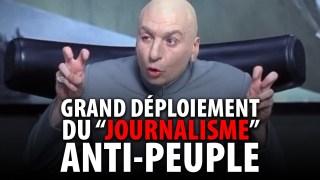 """GRAND DÉPLOIEMEMENT DU """"JOURNALISME"""" ANTI-PEUPLE"""