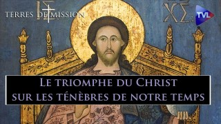 Le triomphe du Christ sur les ténèbres de notre temps – Terres de Mission n°180 – TVL