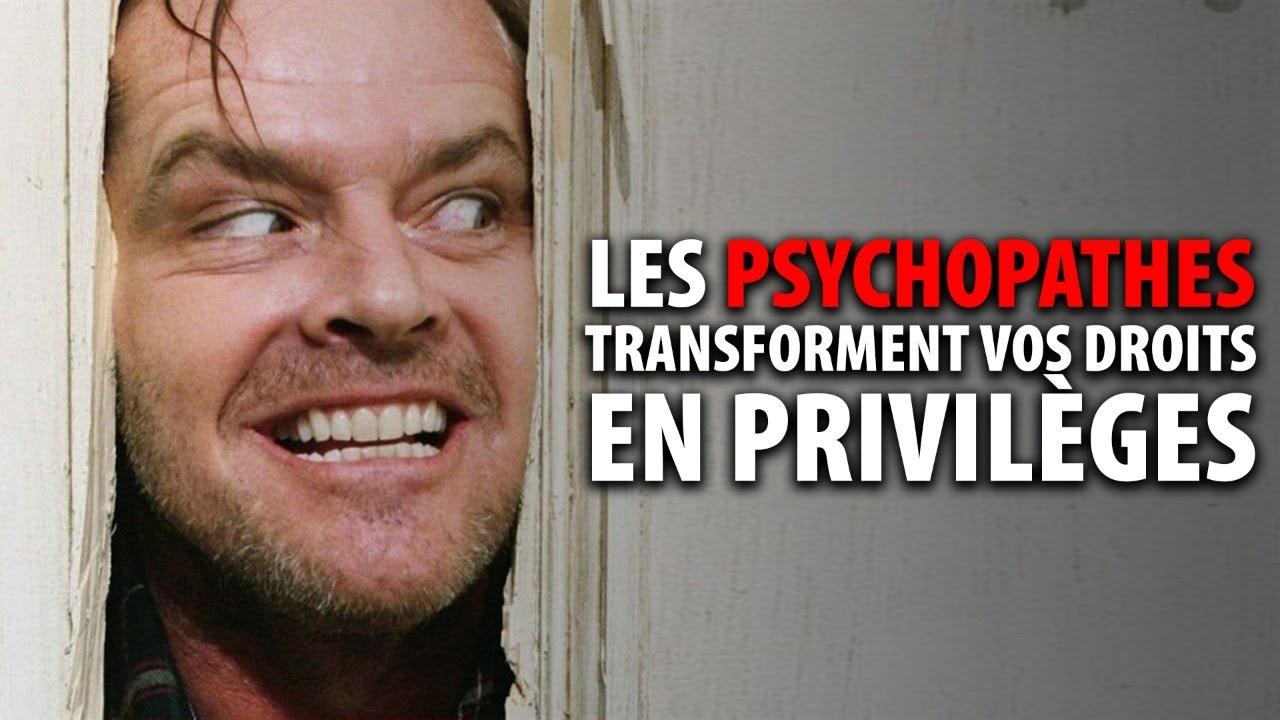 LES PSYCHOPATHES TRANSFORMENT VOS DROITS EN PRIVILÈGES