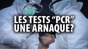 """LES TESTS """"PCR"""":  UNE ARNAQUE?"""