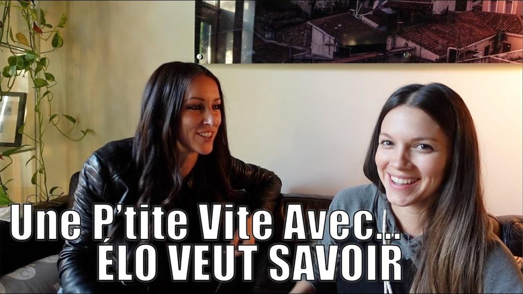 UNE P'TITE VITE AVEC…  Élo Veut Savoir!
