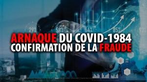 ARNAQUE DU COVID-1984 – CONFIRMATION DE LA FRAUDE