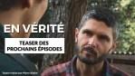 """""""EN VÉRITÉ"""" TEASER DES PROCHAINS ÉPISODES"""