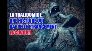 LA THALIDOMIDE…UNE HISTOIRE QUI RAPPELLE ÉTRANGEMENT LE COVID!!!