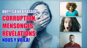 OUF! ÇA VA BRASSER! CORRUPTION, MENSONGES, RÉVÉLATIONS, NOUS Y VOILÀ!