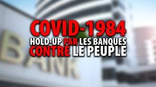 PLANDÉMIE COVID-1984:  HOLD-UP PAR LES BANQUES CONTRE LE PEUPLE