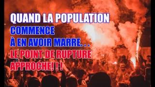 QUAND LA POPULATION COMMENCE À EN AVOIR MARRE…LE POINT DE RUPTURE APPROCHE!!!