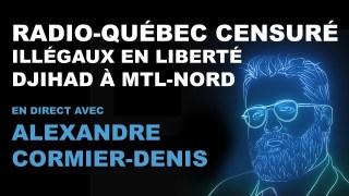 Radio-Québec censuré, illégaux en liberté et djihad à Montréal-Nord [EN DIRECT]