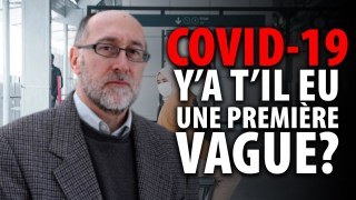 Y'A T'IL EU UNE PREMIÈRE VAGUE DE COVID-19?  ENTREVUE AVEC DENIS RANCOURT