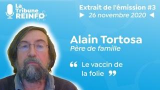 Alain Tortorosa : Le vaccin de la folie (La Tribune REINFO #3 du 26/11/2020)