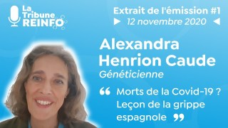 Alexandra Henrion Caude : Morts de la Covid 19 ? Leçon de la grippe espagnole (La Tribune REINFO #1)