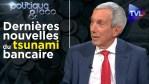 Dernières nouvelles du tsunami bancaire – Politique & Eco n°274 avec Jean-Pierre Chevallier – TVL