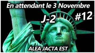 En attendant le 3 Novembre #12 – ALEA JACTA EST